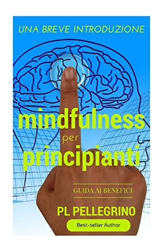 Mindfulness Per Principianti: Per Una Profonda Percezione: Pellegrino, P. L.