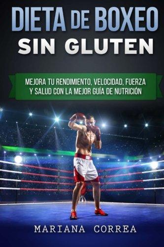 9781523669110: DIETA De BOXEO SIN GLUTEN: Mejora tu Rendimiento, Velocidad, Fuerza y Salud con la Mejor Guia de Nutricion (Spanish Edition)