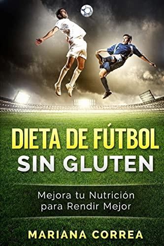 9781523669578: DIETA De FUTBOL SIN GLUTEN: Mejora tu Nutricion para Rendir Mejor (Spanish Edition)