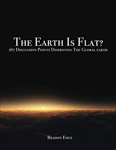 9781523671304: The Earth is Flat?: 167 Discussion Points Disproving The Global Earth