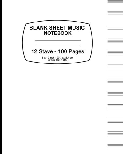 9781523671922: Blank Sheet Music Notebook: White Cover,12 Stave, Music Manuscript Paper,Staff Paper,Musicians Notebook 8 x 10,100 Pages