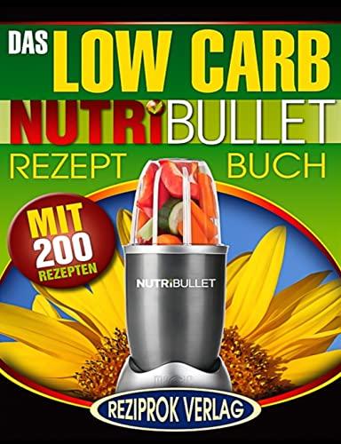 9781523673896: Das Low Carb Nutribullet Rezept Buch: 200 leckere und gesunde Low Carb Smoothie und Blast Rezepte (German Edition)