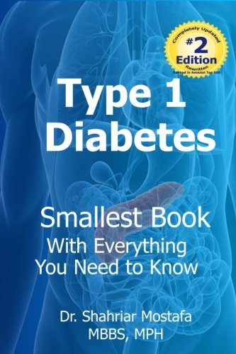 Type One Diabetes: Smallest Book with Everything You need to Know: Dr Shahriar Mostafa