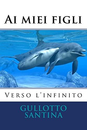 9781523676866: Ai miei figli Verso l'infinito (Italian Edition)
