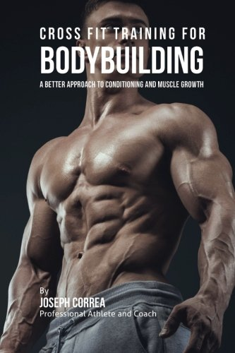 9781523677955: Cross Fit Training for Bodybuilding: A Better Approach to Conditioning and Muscle Growth