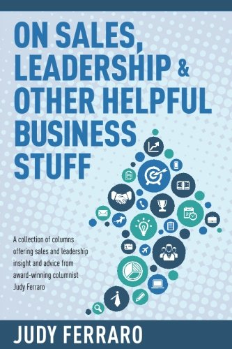 On Sales, Leadership and Other Helpful Business: Ferraro, Judy