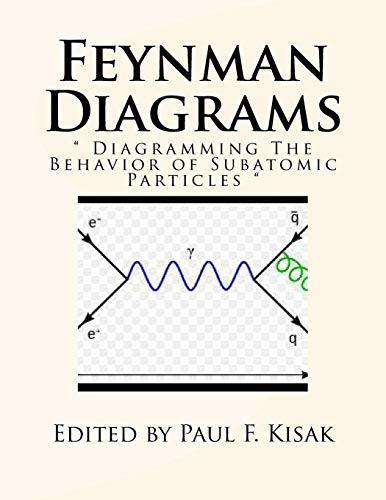 Feynman Diagrams: Diagramming the Behavior of Subatomic: Kisak, Edited by