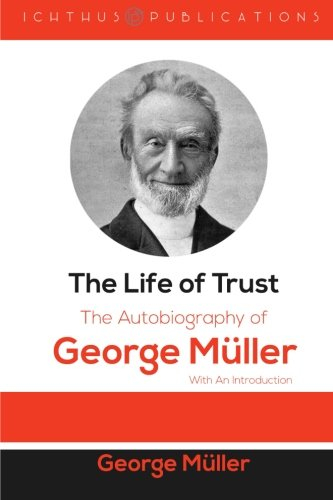 9781523692255: The Life of Trust: The Autobiography of George Müller: With An Introduction
