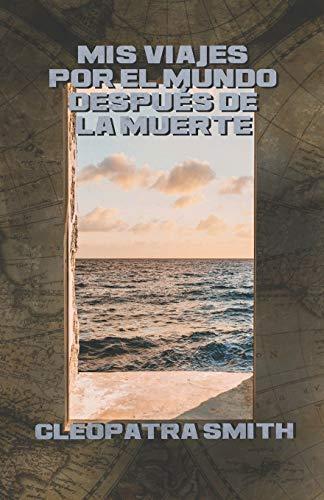 9781523692415: Mis viajes por el mundo despues de la muerte (Spanish Edition)