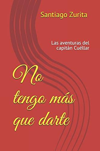 No tengo m s que darte: las: Santiago Juan Zurita
