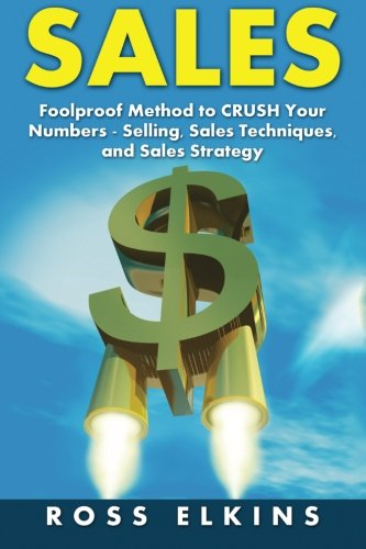 9781523697373: Sales: Foolproof Method to CRUSH Your Numbers - Selling, Sales Techniques, and Sales Strategy
