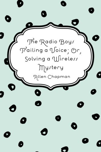 The Radio Boys Trailing a Voice; Or,: Chapman, Allen