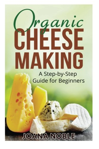 9781523706693: Organic Cheese Making: A Step-by-Step Guide for Beginners