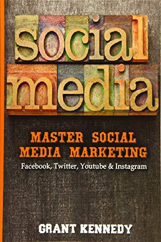 Social Media: Master Social Media Marketing - Facebook, Twitter, YouTube & Instagram (Social ...