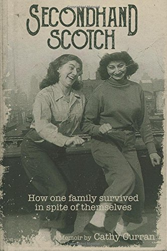 Secondhand Scotch: How One Family Survived In Spite Of Themselves: Curran, Cathy