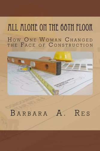 9781523712564: All Alone on the 68th Floor: How One Woman Changed the Face of Construction