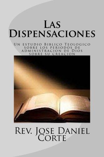 9781523716586: Las Dispensaciones: Un estudio Biblico Teologico sobre los periodos de administracion de Dios sobre su creacion (Spanish Edition)