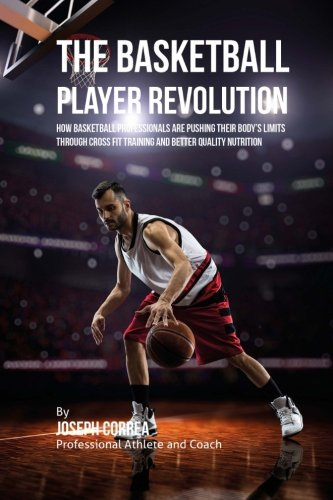 The Basketball Player Revolution: How Basketball Professionals Are Pushing Their Body's Limits...