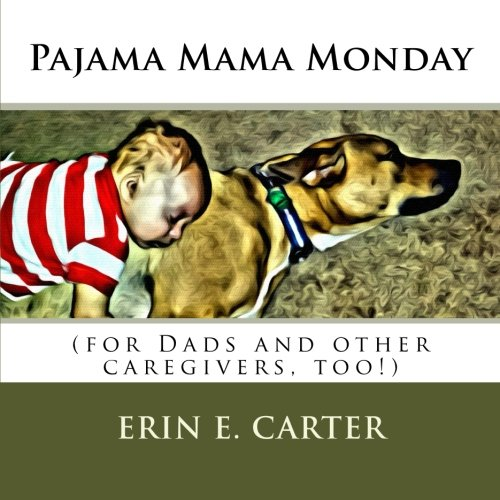 Pajama Mama Monday: (for Dads and other caregivers, too!): Erin E Carter