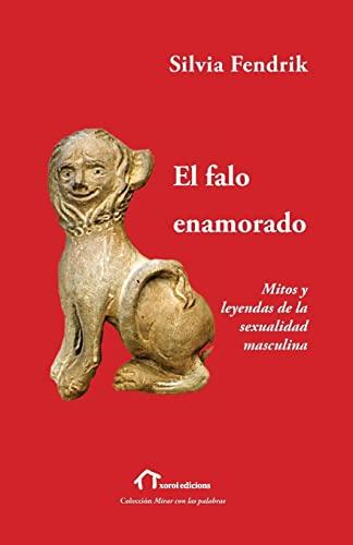 El Falo Enamorado: Mitos y Leyendas de: Silvia Fendrik