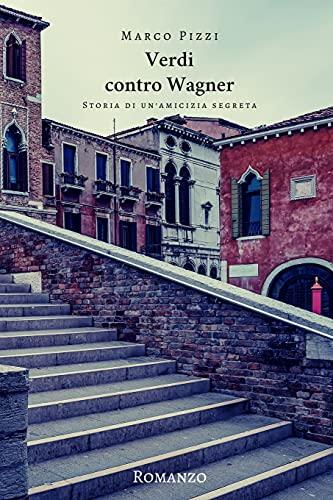 Verdi Contro Wagner: Storia Di Un amicizia: Marco Pizzi