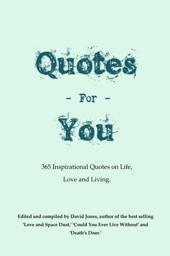 Quotes For You: 365 Quotes on Life, Love and Living.: Mr David Jones