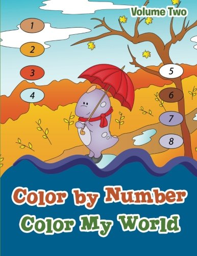 9781523731268: Color By Number: Color My World Volume Two (Volume 2)