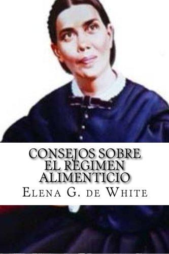 CONSEJOS SOBRE el REGIMEN ALIMENTICIO: Elena G. de White