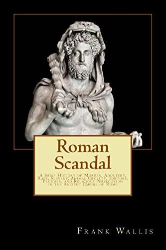 Roman Scandal: A Brief History of Murder,: Wallis, Frank H