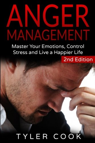 9781523741601: Anger Management: Master Your Emotions, Control Stress and Live a Happier Life