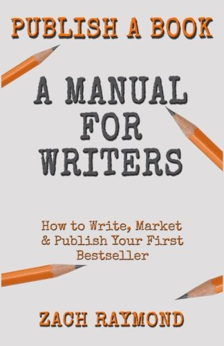 9781523742004: Publish A Book: A Manual for Writers: How to Write, Market & Publish Your First Bestseller: 25+ Tips and Tricks to Write Non Fiction Books, Research Papers, Theses, and Dissertations