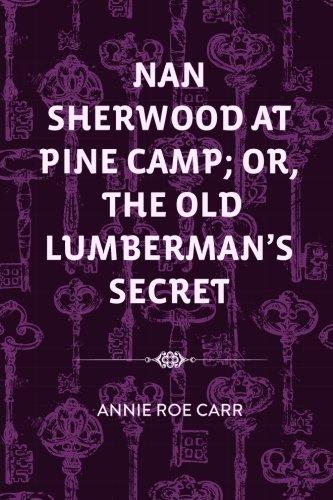 9781523742790: Nan Sherwood at Pine Camp; Or, The Old Lumberman's Secret
