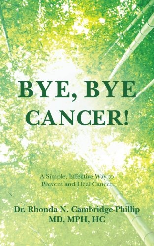 Bye, Bye Cancer!: A Simple, Effective Way to Prevent and Heal Cancer: MPH, HC, Dr. Rhonda N. ...
