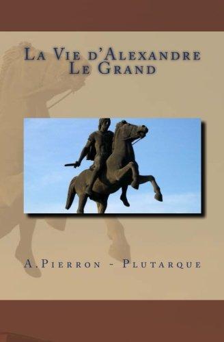 9781523760992: La Vie d'Alexandre Le Grand (French Edition)
