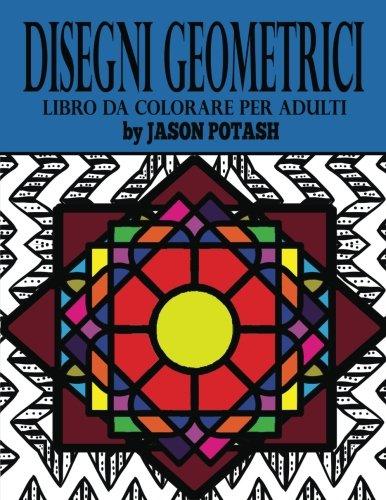 9781523762811: Desenhos Geometricos Livro de Colorir Para Adultos (O alívio de tensões Adulto Desenhos para colorir) (Portuguese Edition)