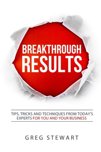 9781523763290: Breakthrough RESULTS!: Tips, tricks, and techniques from today's experts for you and your business
