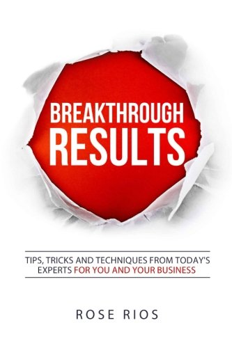 9781523763313: Breakthrough RESULTS!: Tips, Tricks and Techniques from Today's Experts for You and Your Business