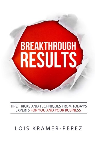9781523763351: Breakthrough RESULTS!: Tips, Tricks and Techniques From Today's Experts For You And Your Business