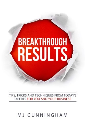 9781523763375: Breakthrough RESULTS!: Tips, Tricks and Techniques From Today's Experts For You And Your Business