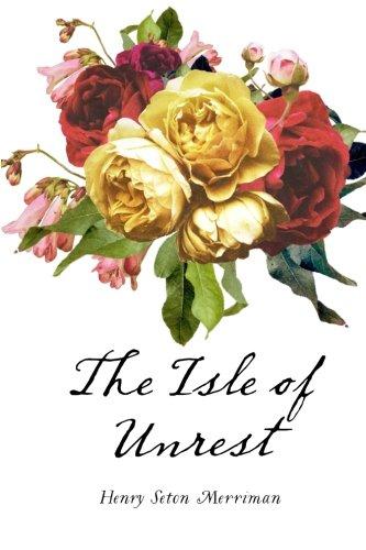 The Isle of Unrest: Merriman, Henry Seton