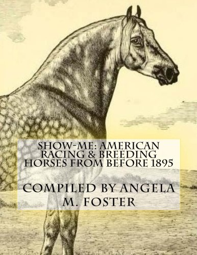 Show-Me: American Racing Breeding Horses from Before: Angela M Foster