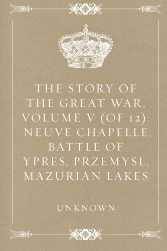 9781523785872: The Story of the Great War, Volume V (of 12): Neuve Chapelle, Battle of Ypres, Przemysl, Mazurian Lakes