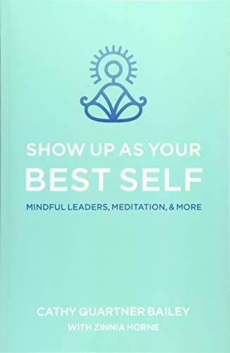 Show Up as Your Best Self: Mindful Leaders, Meditation, & More: Cathy Quartner Bailey