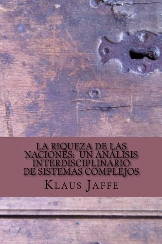 9781523787494: La Riqueza de las Naciones: Un análisis interdisciplinario de sistemas complejos (Spanish Edition)