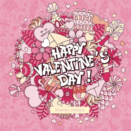 9781523788224: Happy Valentine's Day Journal Doodle: Adult Coloring Books Tea in all Departments; Coloring Books Tea Cups in all D; Coloring Books for Girls in all ... for Men in All D; Coloring Books girls 9 12