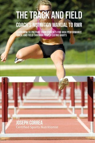 The Track And Field Coach's Nutrition Manual To RMR: Learn How To Prepare Your Students For ...