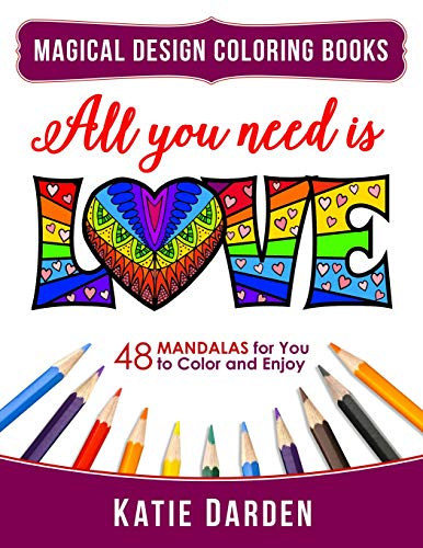9781523794249: All You Need Is LOVE (Love Volume 1): 48 Mandalas for You to Color and Enjoy (Magical Design Coloring Books) (Volume 7)