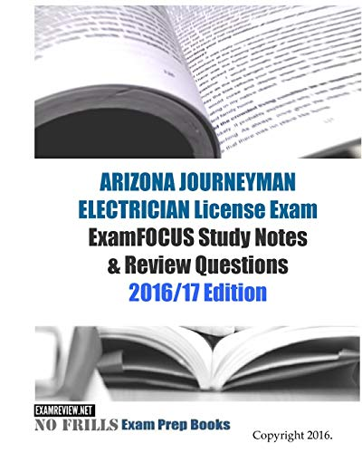 9781523794508: ARIZONA JOURNEYMAN ELECTRICIAN License Exam ExamFOCUS Study Notes & Review Questions 2016/17 Edition