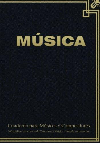 9781523796601: Cuaderno para Músicos y Compositores de 160 páginas para Letras de Canciones y Música. Versión con Acordes: Cuaderno de 17.78 x 25.4 cm con tapa en ... pentagramas, acordes y tablas de acordes.
