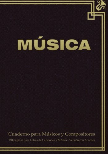 9781523796663: Cuaderno para Músicos y Compositores de 160 páginas para Letras de Canciones y Música. Versión con Acordes: Cuaderno de 17.78 x 25.4 cm con tapa en ... pentagramas, acordes y tablas de acordes.
